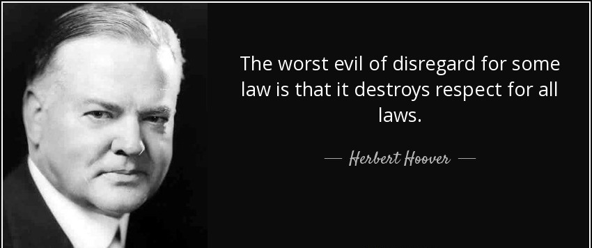 quote-the-worst-evil-of-disregard-for-some-law-is-that-it-destroys-respect-for-all-laws-herbert-hoover-115-39-14